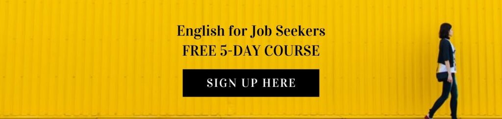 Sign up for this free 5-day course and  learn how to write a CV and prepare for a job interview in English.